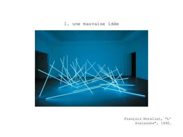 """1. une mauvaise idée                       François Morellet, """"L'                            Avalanche"""", 1996."""
