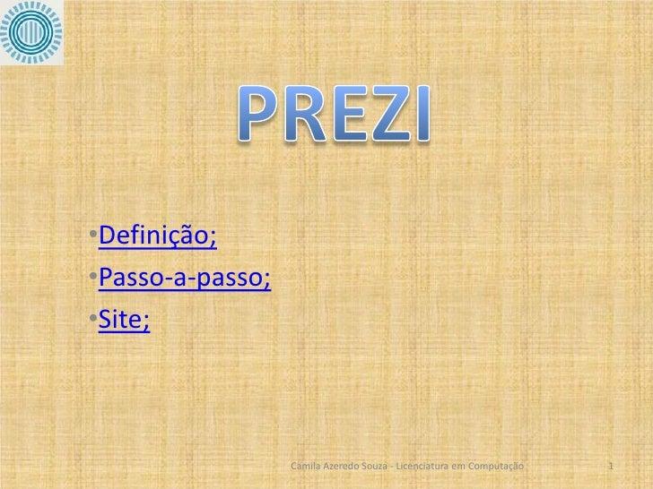 •Definição;•Passo-a-passo;•Site;                  Camila Azeredo Souza - Licenciatura em Computação   1