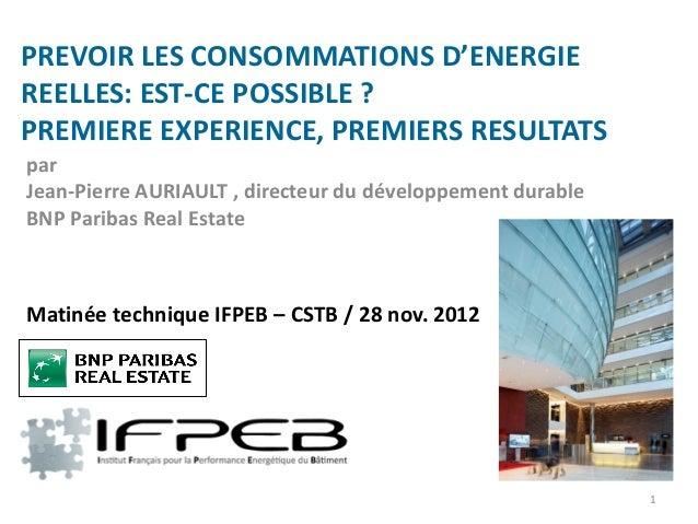 PREVOIR LES CONSOMMATIONS D'ENERGIEREELLES: EST-CE POSSIBLE ?PREMIERE EXPERIENCE, PREMIERS RESULTATSparJean-Pierre AURIAUL...