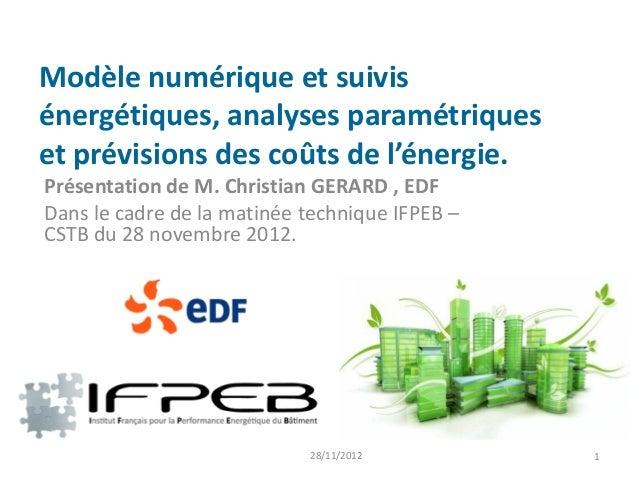Modèle numérique et suivisénergétiques, analyses paramétriqueset prévisions des coûts de l'énergie.Présentation de M. Chri...