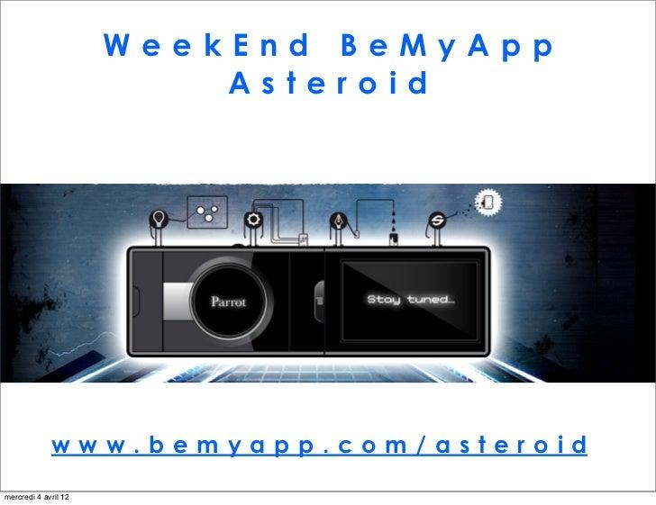 WeekEnd BeMyApp                          Asteroid             www.bemyapp.com/asteroidmercredi 4 avril 12