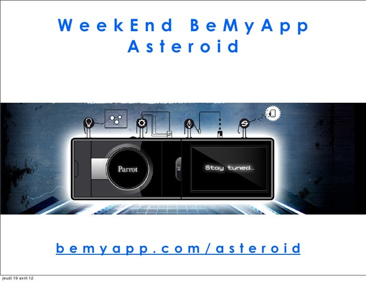 WeekEnd BeMyApp                        Asteroid                    bemyapp.com/asteroidjeudi 19 avril 12