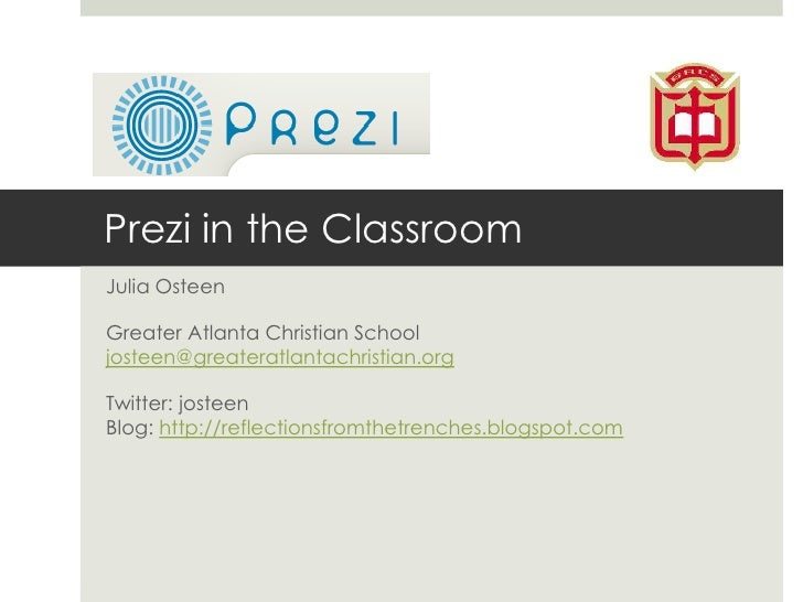 Prezi in the Classroom<br />Julia Osteen<br />Greater Atlanta Christian Schooljosteen@greateratlantachristian.org<br />Twi...