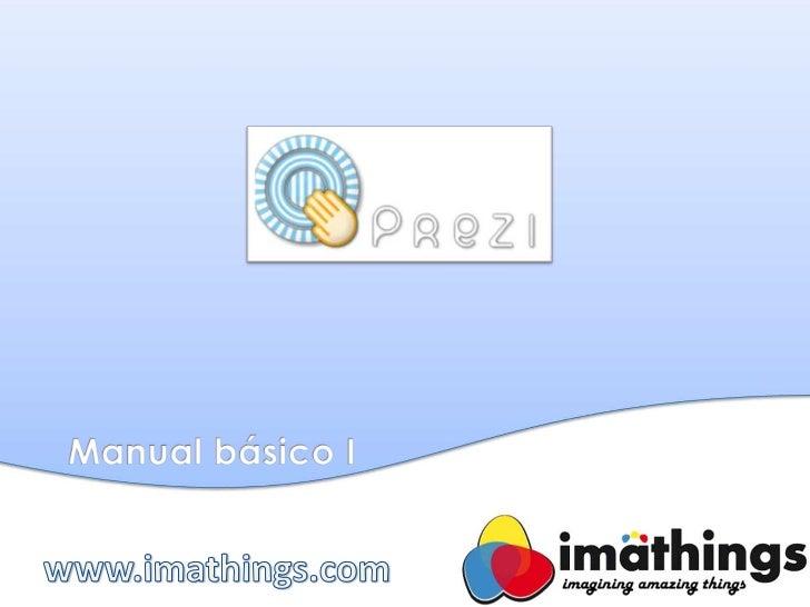 En este manual aprenderás:¿Qué es Prezi?¿Cómo registrarse?Crear una nueva presentación.Los botones más básicos.Añadir...