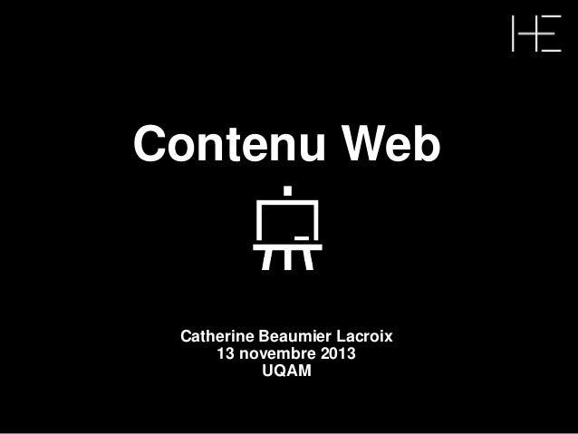 Contenu Web Catherine Beaumier Lacroix 13 novembre 2013 UQAM