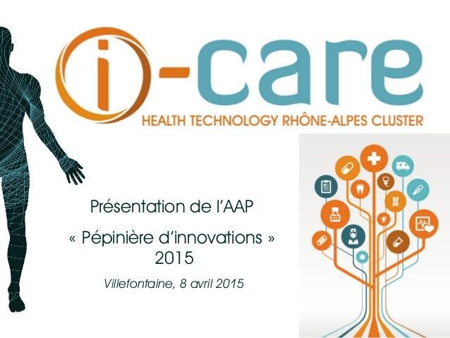 Présentation de l'AAP «Pépinière d'innovations» 2015 Villefontaine, 8 avril 2015