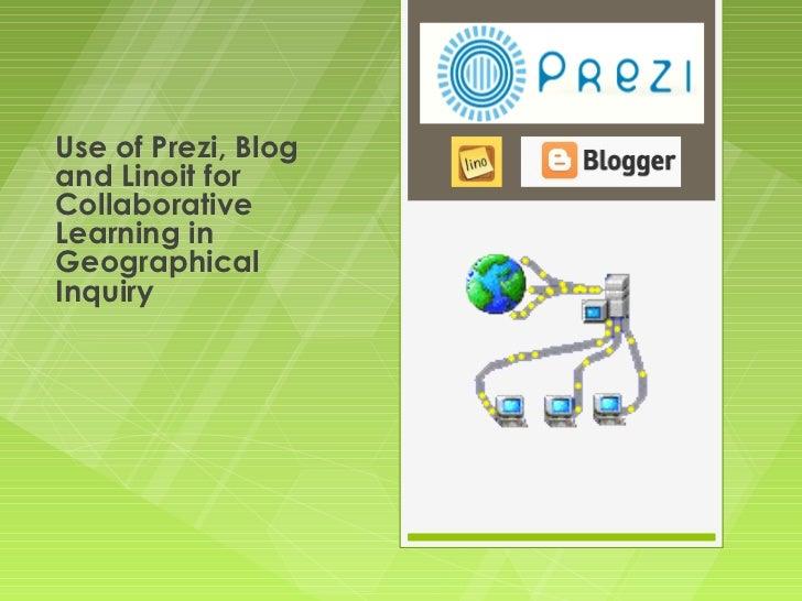 Use of Prezi, Blogand Linoit forCollaborativeLearning inGeographicalInquiry