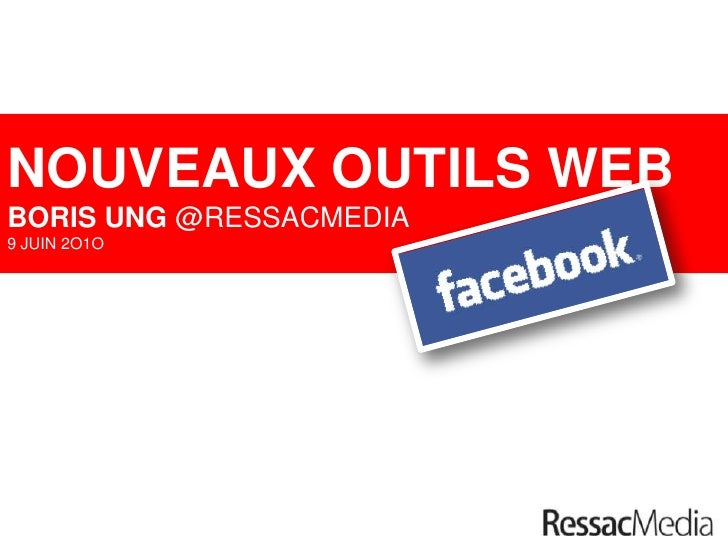 NOUVEAUX OUTILS WEB<br />BORIS UNG @RESSACMEDIA<br />9 JUIN 2O1O<br />|<br />