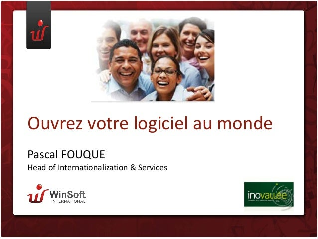 Ouvrez votre logiciel au monde Pascal FOUQUE  Head of Internationalization & Services