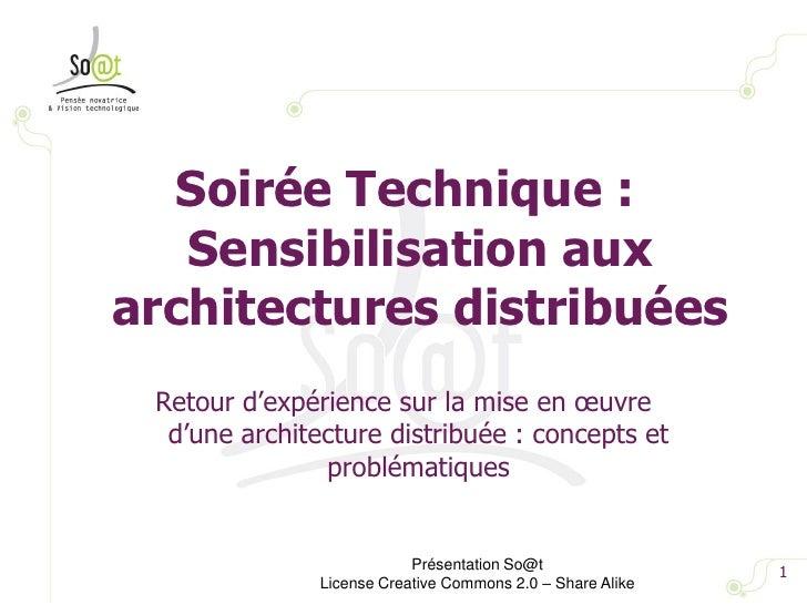 Soirée Technique :Sensibilisation aux architectures distribuées<br />1<br />Présentation So@t<br />License Creative Common...