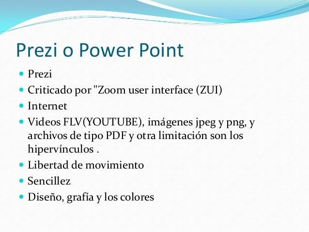 "Prezi o Power Point Prezi Criticado por ""Zoom user interface (ZUI) Internet Videos FLV(YOUTUBE), imágenes jpeg y png, ..."
