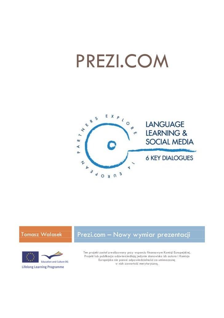 PREZI.COMTomasz Walasek   Prezi.com – Nowy wymiar prezentacji                  Ten projekt został zrealizowany przy wsparc...