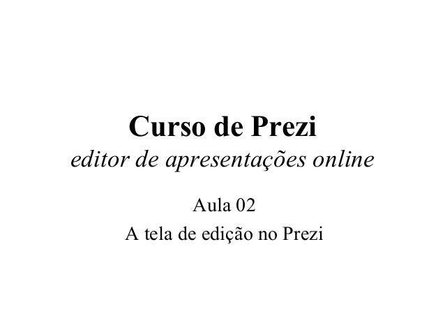 Curso de Prezi editor de apresentações online Aula 02 A tela de edição no Prezi 18/11/2013