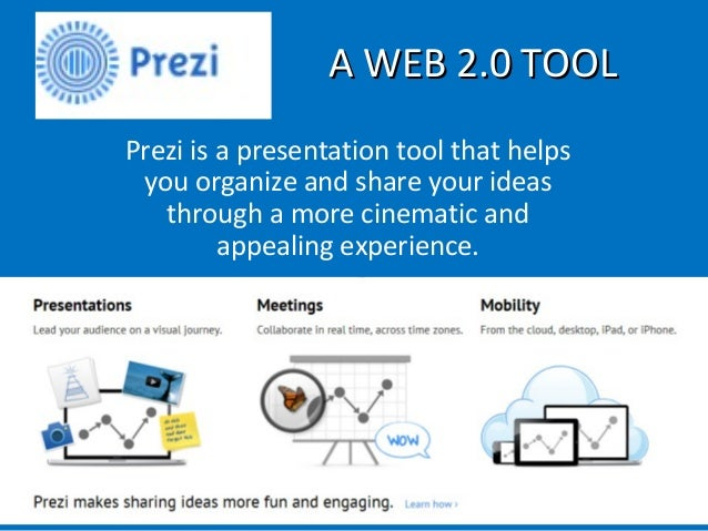 A WEB 2.0 TOOLA WEB 2.0 TOOL Prezi is a presentation tool that helps you organize and share your ideas through a more cine...