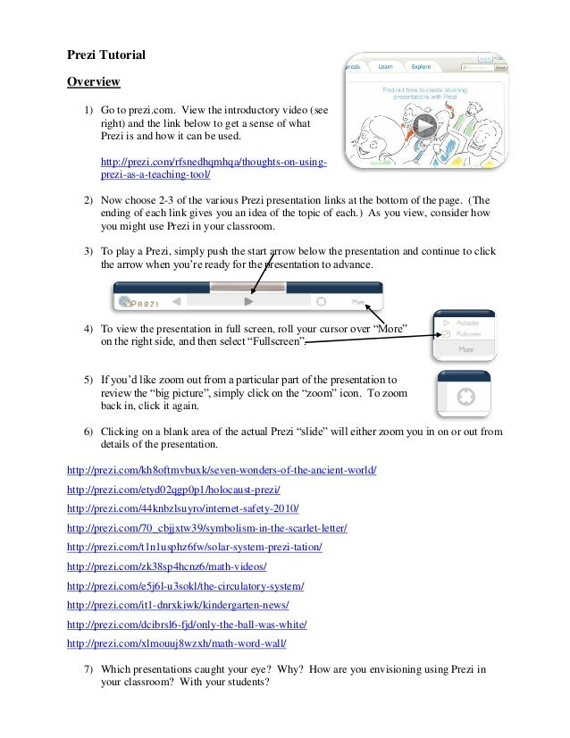 Prezi TutorialOverview   1) Go to prezi.com. View the introductory video (see      right) and the link below to get a sens...