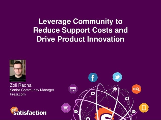 Leverage Community to              Reduce Support Costs and               Drive Product InnovationZoli RadnaiSenior Commun...