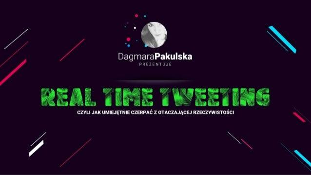 Real-Time-Tweeting czyli jak umiejętnie czerpać z otaczającej rzeczywistości
