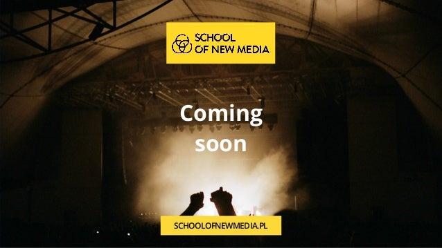 Coming soon  TEKST SCHOOLOFNEWMEDIA.PL