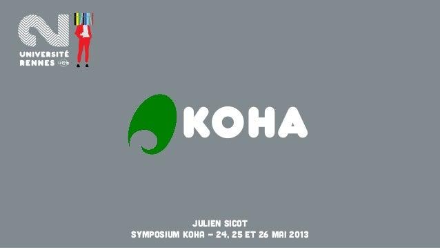 KohaJulien SicotSymposium Koha - 24, 25 et 26 MAi 2013