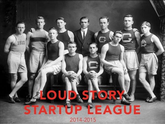 LOUD STORY  STARTUP LEAGUE  2014-2015