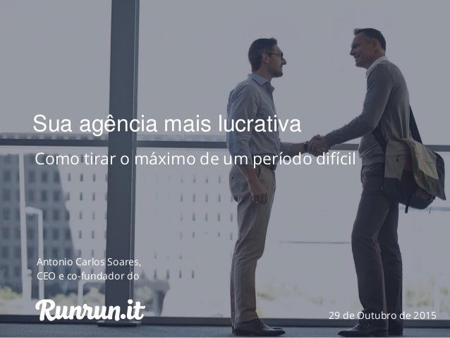 Antonio Carlos Soares, CEO e co-fundador do 29 de Outubro de 2015 Sua agência mais lucrativa Como tirar o máximo de um per...