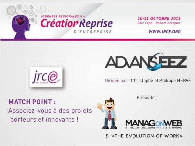 Dirigée par : Christophe et Philippe HERVÉ  MATCH POINT : Associez-vous à des projets porteurs et innovants !  Présente  M...
