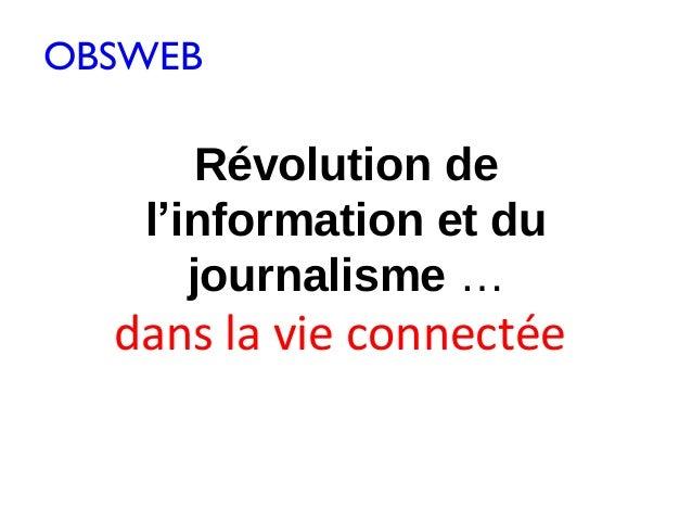 OBSWEB       Révolution de   l'information et du      journalisme …  dans la vie connectée
