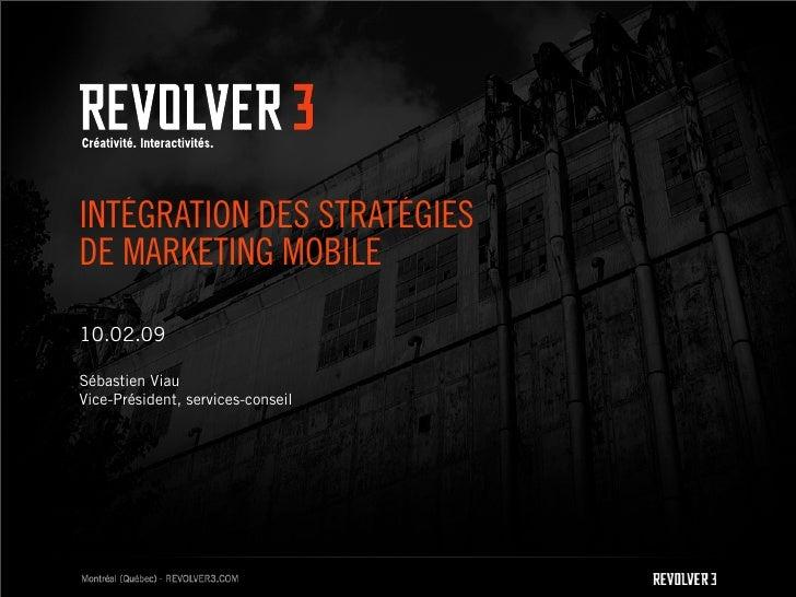 INTÉGRATION DES STRATÉGIES DE MARKETING MOBILE  10.02.09  Sébastien Viau Vice-Président, services-conseil
