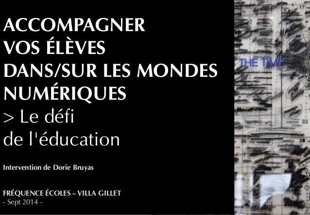 ACCOMPAGNER  VOS ÉLÈVES  DANS/SUR LES MONDES  NUMÉRIQUES  > Le défi  de l'éducation  Intervention de Dorie Bruyas  FRÉQUEN...