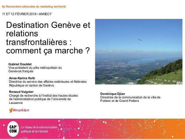 6e Rencontres nationales du marketing territorial Destination Genève et relations transfrontalières : comment ça marche ? ...