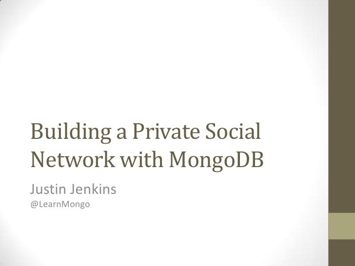 Building a Private Social Network with MongoDB<br />Justin Jenkins@LearnMongo<br />