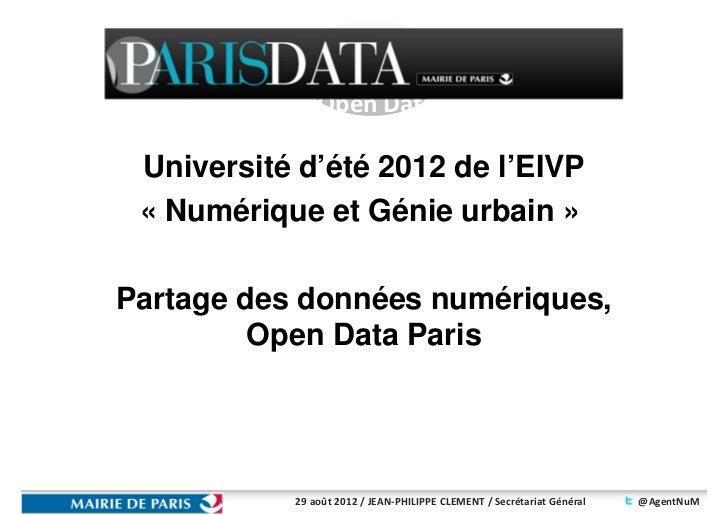 Open Data                 PARIS Université d'été 2012 de l'EIVP « Numérique et Génie urbain »Partage des données numérique...