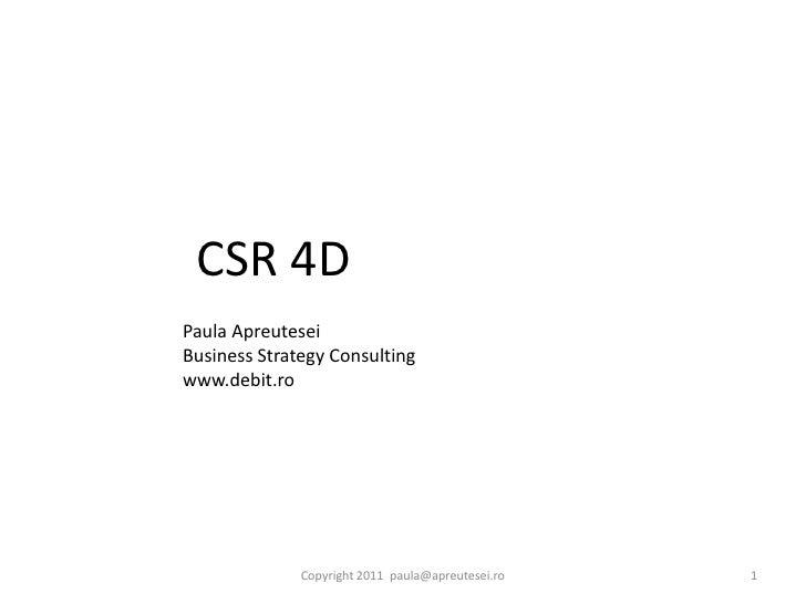 CSR 4DPaula ApreuteseiBusiness Strategy Consultingwww.debit.ro              Copyright 2011 paula@apreutesei.ro   1