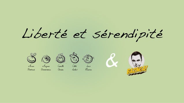 Liberté et sérendipité &Camille Girodon Manon Bertrand Chloé Lechat Morgane Demerseman Louis Pénisson