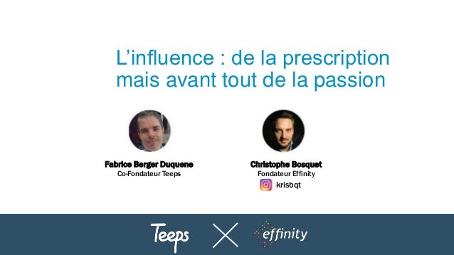 L'influence : de la prescription mais avant tout de la passion Fabrice Berger Duquene Co-Fondateur Teeps Christophe Bosque...