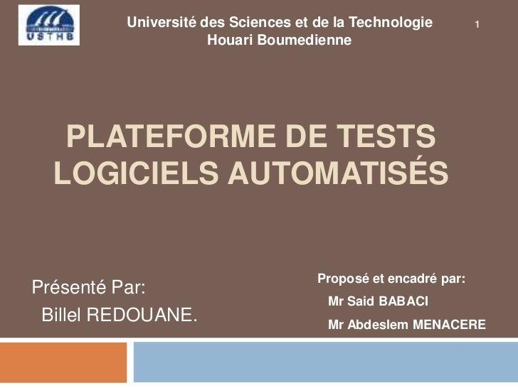 Université des Sciences et de la Technologie Houari Boumedienne<br />Plateforme de tests logiciels automatisés<br />     P...