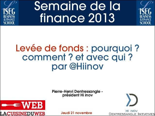 Semaine de la finance 2013 Levée de fonds : pourquoi ? comment ? et avec qui ? par @Hiinov Pierre-Henri Dentressangle prés...