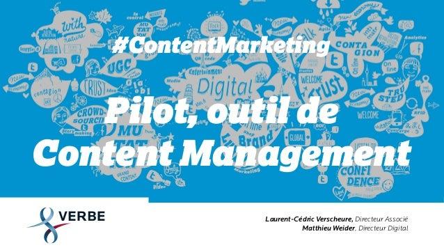 #ContentMarketing Pilot, outil de Content Management Laurent-Cédric Verscheure, Directeur Associé Matthieu Weider, Directe...