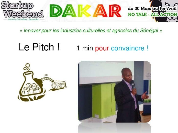 « Innover pour les industries culturelles et agricoles du Sénégal »Le Pitch !                1 min pour convaincre !