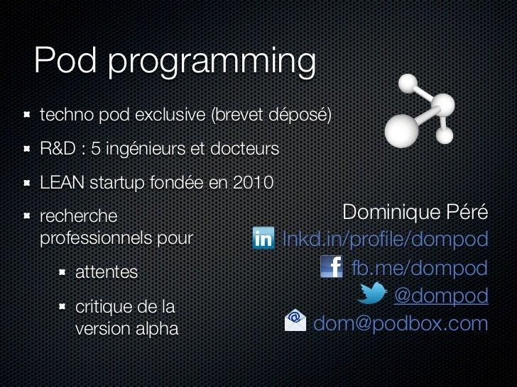 Pod programmingtechno pod exclusive (brevet déposé)R&D : 5 ingénieurs et docteursLEAN startup fondée en 2010recherche     ...