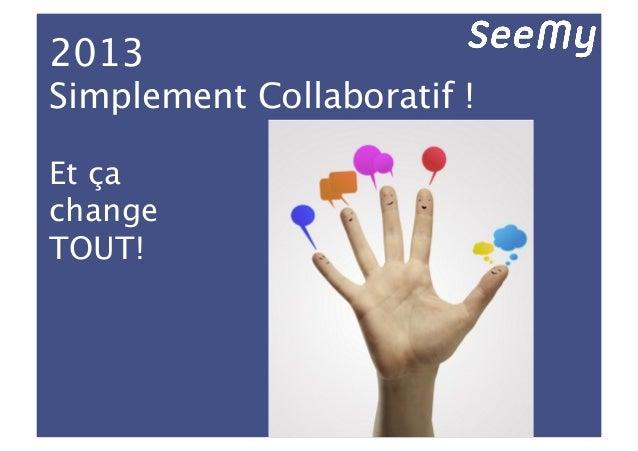 2013Simplement Collaboratif !Et ça changeTOUT!