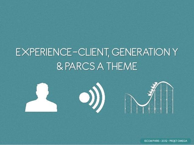 EXPERIENCE-CLIENT, GENERATION Y & PARCS A THEME
