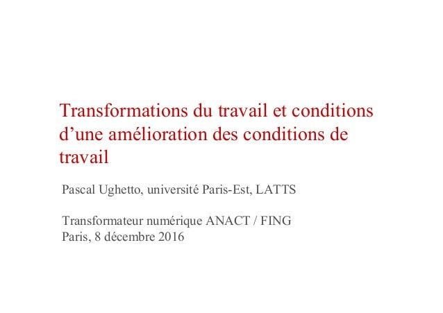 Transformations du travail et conditions d'une amélioration des conditions de travail Pascal Ughetto, université Paris-Est...