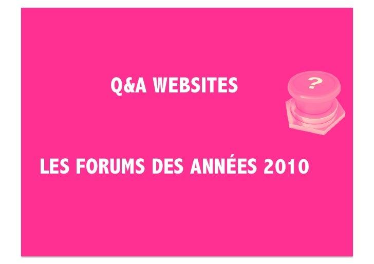 Q&A WEBSITES   LES FORUMS DES ANNÉES 2010