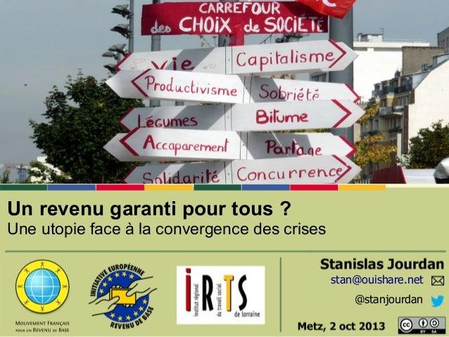 stan@ouishare.net @stanjourdan Le revenu de base Un revenu garanti pour tous ? Une utopie face à la convergence des crises