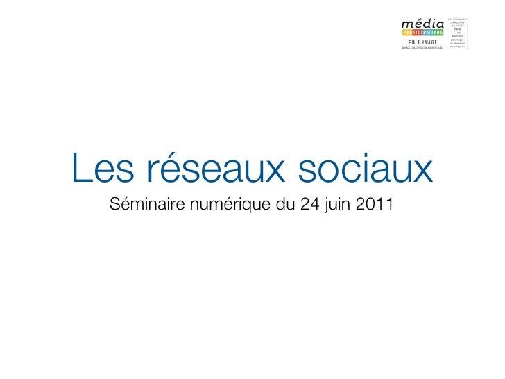 Les réseaux sociaux  Séminaire numérique du 24 juin 2011