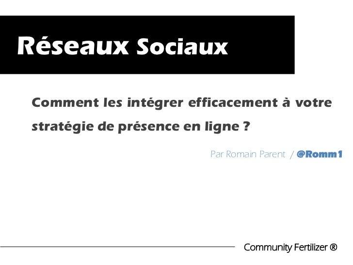 Réseaux Sociaux Comment les intégrer efficacement à votre stratégie de présence en ligne ?                           Par R...