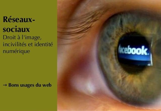 Réseaux-sociauxEtre à limage,Droit unincivilités et identitéconsommateurnumériquemédiatiquecritique→ Bons usages du web