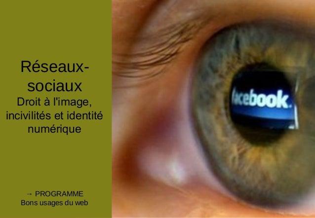 Etre un consommate ur médiatique critique Réseaux- sociaux Droit à l'image, incivilités et identité numérique → PROGRAMME ...