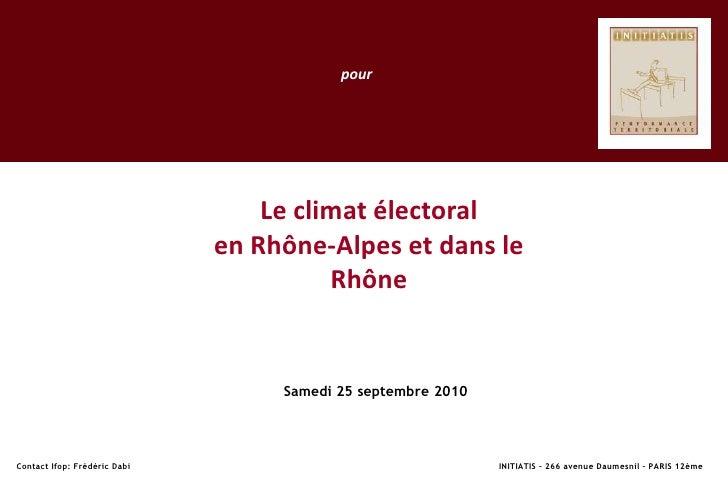pour<br />Le climat électoral <br />en Rhône-Alpes et dans le Rhône<br />Samedi 25 septembre 2010<br />Contact Ifop: Frédé...